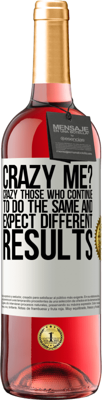 24,95 € Free Shipping   Rosé Wine ROSÉ Edition crazy me? Crazy those who continue to do the same and expect different results White Label. Customizable label Young wine Harvest 2020 Tempranillo
