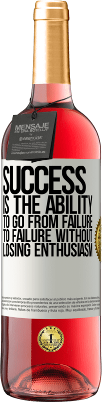24,95 € Free Shipping   Rosé Wine ROSÉ Edition Success is the ability to go from failure to failure without losing enthusiasm White Label. Customizable label Young wine Harvest 2020 Tempranillo