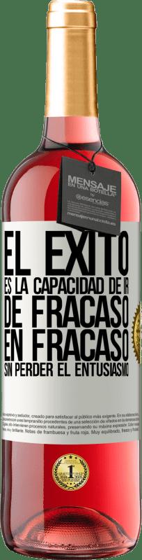 24,95 € Envío gratis   Vino Rosado Edición ROSÉ El éxito es la capacidad de ir de fracaso en fracaso sin perder el entusiasmo Etiqueta Blanca. Etiqueta personalizable Vino joven Cosecha 2020 Tempranillo