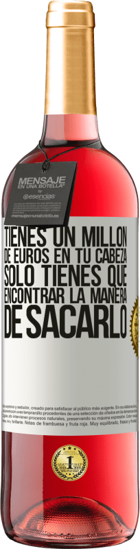 24,95 € Envío gratis   Vino Rosado Edición ROSÉ Tienes un millón de euros en tu cabeza. Sólo tienes que encontrar la manera de sacarlo Etiqueta Blanca. Etiqueta personalizable Vino joven Cosecha 2020 Tempranillo