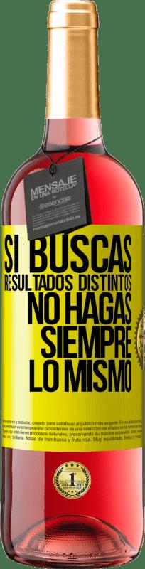 24,95 € Envío gratis   Vino Rosado Edición ROSÉ Si buscas resultados distintos, no hagas siempre lo mismo Etiqueta Amarilla. Etiqueta personalizable Vino joven Cosecha 2020 Tempranillo
