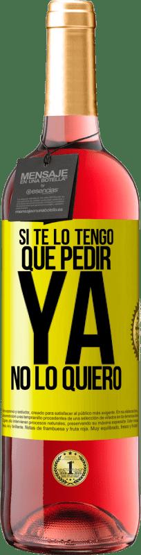 24,95 € Envío gratis | Vino Rosado Edición ROSÉ Si te lo tengo que pedir, ya no lo quiero Etiqueta Amarilla. Etiqueta personalizable Vino joven Cosecha 2020 Tempranillo