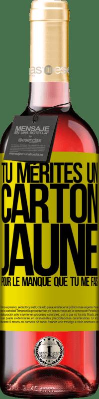 24,95 € Envoi gratuit   Vin rosé Édition ROSÉ Tu mérites un carton jaune pour le manque que tu me fais Étiquette Jaune. Étiquette personnalisable Vin jeune Récolte 2020 Tempranillo