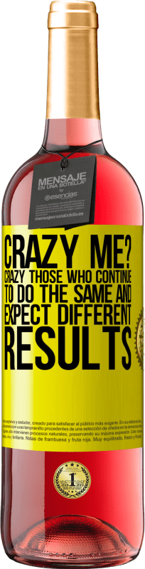 24,95 € Free Shipping   Rosé Wine ROSÉ Edition crazy me? Crazy those who continue to do the same and expect different results Yellow Label. Customizable label Young wine Harvest 2020 Tempranillo