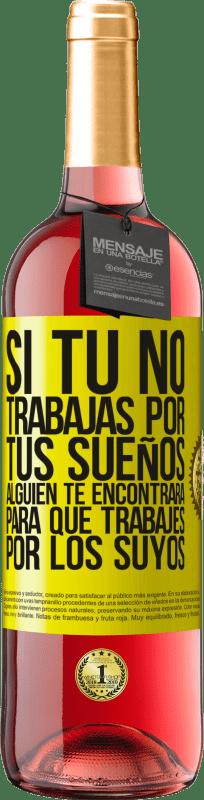 24,95 € Envío gratis   Vino Rosado Edición ROSÉ Si tú no trabajas por tus sueños, alguien te encontrará para que trabajes por los suyos Etiqueta Amarilla. Etiqueta personalizable Vino joven Cosecha 2020 Tempranillo