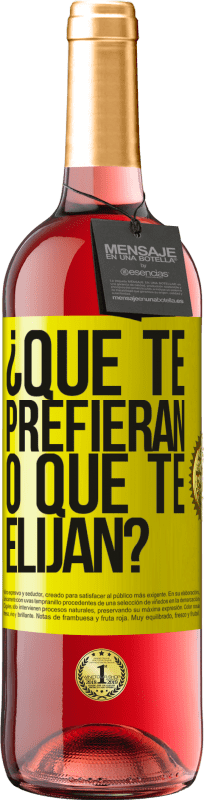 24,95 € Envío gratis | Vino Rosado Edición ROSÉ ¿Que te prefieran, o que te elijan? Etiqueta Amarilla. Etiqueta personalizable Vino joven Cosecha 2020 Tempranillo