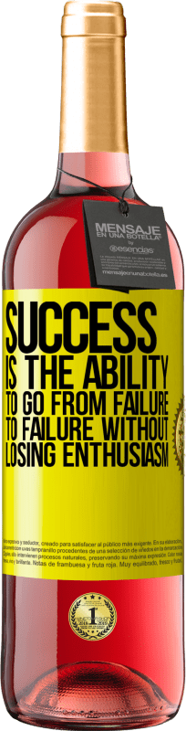 24,95 € Free Shipping   Rosé Wine ROSÉ Edition Success is the ability to go from failure to failure without losing enthusiasm Yellow Label. Customizable label Young wine Harvest 2020 Tempranillo