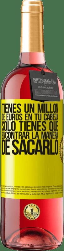 24,95 € Envío gratis   Vino Rosado Edición ROSÉ Tienes un millón de euros en tu cabeza. Sólo tienes que encontrar la manera de sacarlo Etiqueta Amarilla. Etiqueta personalizable Vino joven Cosecha 2020 Tempranillo