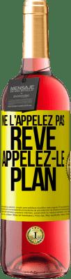24,95 € Envoi gratuit   Vin rosé Édition ROSÉ Ne l'appelez pas un rêve, appelez-le un plan Étiquette Jaune. Étiquette personnalisable Vin jeune Récolte 2020 Tempranillo