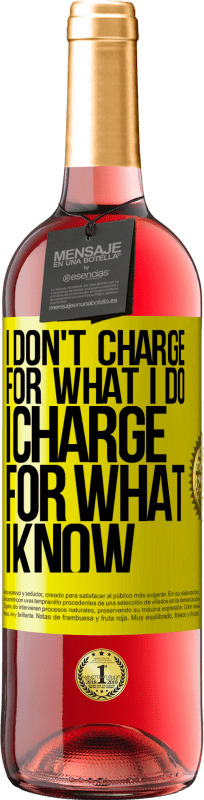 24,95 € Free Shipping | Rosé Wine ROSÉ Edition I don't charge for what I do, I charge for what I know Yellow Label. Customizable label Young wine Harvest 2020 Tempranillo