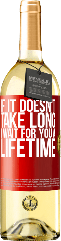 24,95 € Free Shipping | White Wine WHITE Edition If it doesn't take long, I wait for you a lifetime Red Label. Customizable label Young wine Harvest 2020 Verdejo