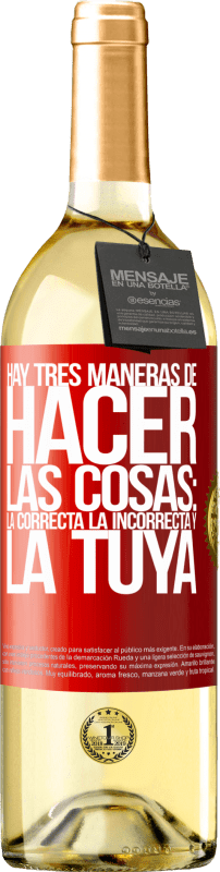 29,95 € Free Shipping | White Wine WHITE Edition There are three ways of doing things: the right one, the wrong one and yours Red Label. Customizable label Young wine Harvest 2020 Verdejo