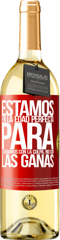 29,95 € Free Shipping | White Wine WHITE Edition We are in the perfect age to keep the blame, not the desire Red Label. Customizable label Young wine Harvest 2020 Verdejo