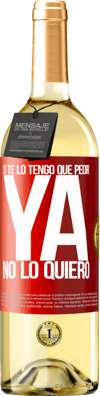 24,95 € Envío gratis | Vino Blanco Edición WHITE Si te lo tengo que pedir, ya no lo quiero Etiqueta Roja. Etiqueta personalizable Vino joven Cosecha 2020 Verdejo