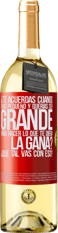 29,95 € Free Shipping | White Wine WHITE Edition do you remember when you were little and you wanted to be big to do whatever you wanted? How are you doing with that? Red Label. Customizable label Young wine Harvest 2020 Verdejo