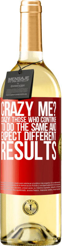 24,95 € Free Shipping   White Wine WHITE Edition crazy me? Crazy those who continue to do the same and expect different results Red Label. Customizable label Young wine Harvest 2020 Verdejo