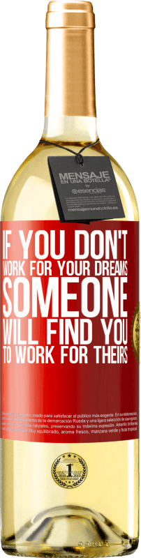24,95 € Free Shipping | White Wine WHITE Edition If you don't work for your dreams, someone will find you to work for theirs Red Label. Customizable label Young wine Harvest 2020 Verdejo