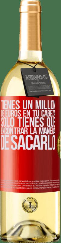 24,95 € Envío gratis   Vino Blanco Edición WHITE Tienes un millón de euros en tu cabeza. Sólo tienes que encontrar la manera de sacarlo Etiqueta Roja. Etiqueta personalizable Vino joven Cosecha 2020 Verdejo