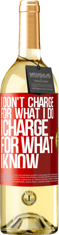24,95 € Free Shipping | White Wine WHITE Edition I don't charge for what I do, I charge for what I know Red Label. Customizable label Young wine Harvest 2020 Verdejo