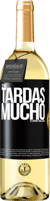 29,95 € Free Shipping | White Wine WHITE Edition If it doesn't take long, I wait for you a lifetime Black Label. Customizable label Young wine Harvest 2020 Verdejo