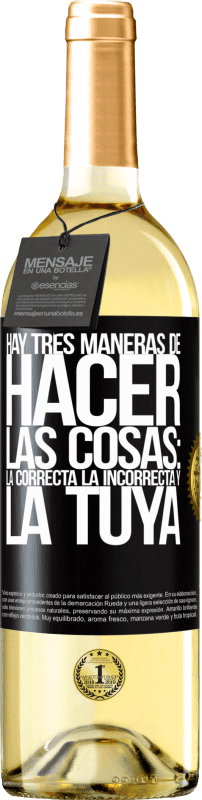 29,95 € Free Shipping | White Wine WHITE Edition There are three ways of doing things: the right one, the wrong one and yours Black Label. Customizable label Young wine Harvest 2020 Verdejo