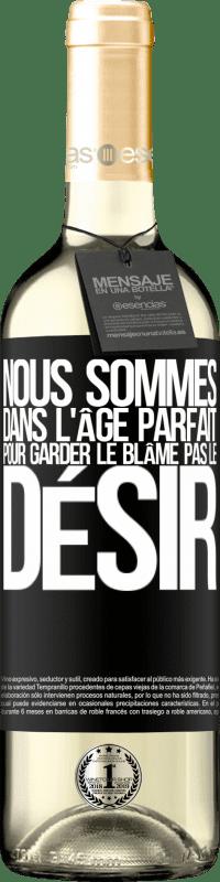 24,95 € Envoi gratuit | Vin blanc Édition WHITE Nous sommes dans l'âge parfait pour garder le blâme, pas le désir Étiquette Noire. Étiquette personnalisable Vin jeune Récolte 2020 Verdejo