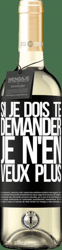 24,95 € Envoi gratuit   Vin blanc Édition WHITE Si je dois te demander, je n'en veux plus Étiquette Noire. Étiquette personnalisable Vin jeune Récolte 2020 Verdejo