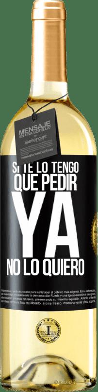 24,95 € Envío gratis | Vino Blanco Edición WHITE Si te lo tengo que pedir, ya no lo quiero Etiqueta Negra. Etiqueta personalizable Vino joven Cosecha 2020 Verdejo