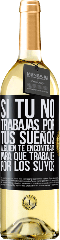 29,95 € Free Shipping | White Wine WHITE Edition If you don't work for your dreams, someone will find you to work for theirs Black Label. Customizable label Young wine Harvest 2020 Verdejo