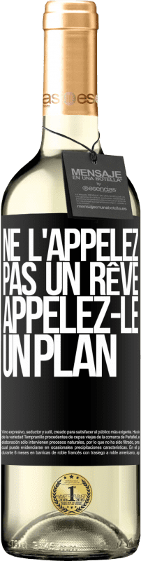 24,95 € Envoi gratuit   Vin blanc Édition WHITE Ne l'appelez pas un rêve, appelez-le un plan Étiquette Noire. Étiquette personnalisable Vin jeune Récolte 2020 Verdejo