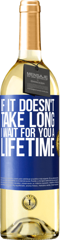 24,95 € Free Shipping | White Wine WHITE Edition If it doesn't take long, I wait for you a lifetime Blue Label. Customizable label Young wine Harvest 2020 Verdejo