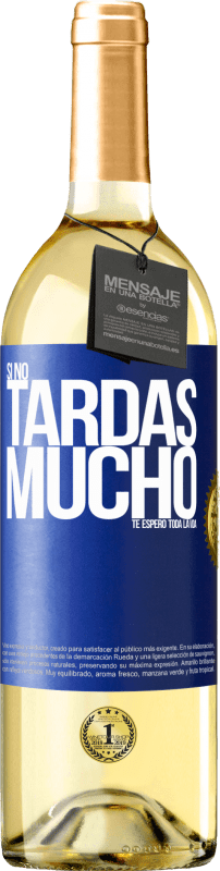 29,95 € Free Shipping | White Wine WHITE Edition If it doesn't take long, I wait for you a lifetime Blue Label. Customizable label Young wine Harvest 2020 Verdejo