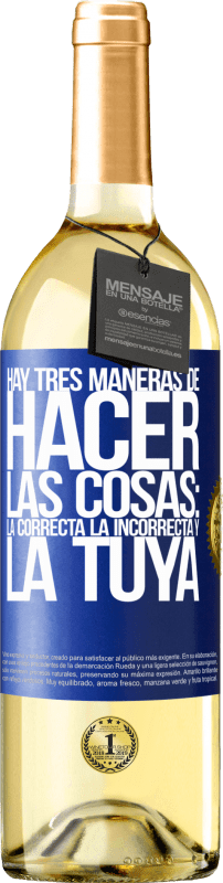 29,95 € Free Shipping | White Wine WHITE Edition There are three ways of doing things: the right one, the wrong one and yours Blue Label. Customizable label Young wine Harvest 2020 Verdejo