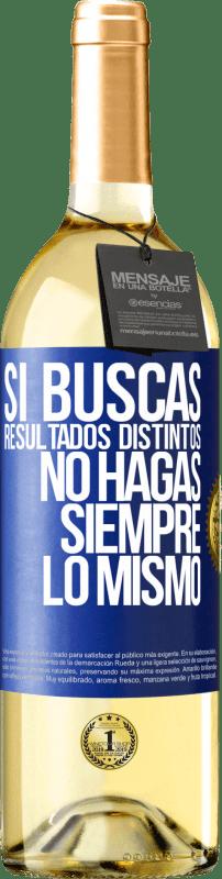 24,95 € Envío gratis   Vino Blanco Edición WHITE Si buscas resultados distintos, no hagas siempre lo mismo Etiqueta Azul. Etiqueta personalizable Vino joven Cosecha 2020 Verdejo