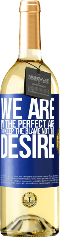 24,95 € Free Shipping | White Wine WHITE Edition We are in the perfect age to keep the blame, not the desire Blue Label. Customizable label Young wine Harvest 2020 Verdejo
