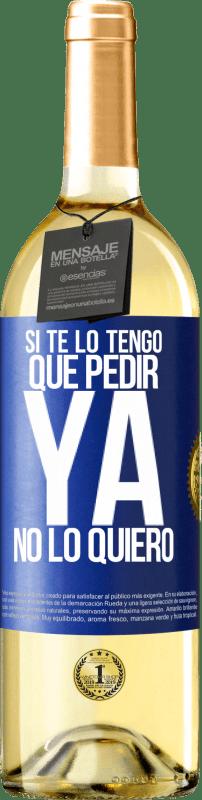 24,95 € Envío gratis | Vino Blanco Edición WHITE Si te lo tengo que pedir, ya no lo quiero Etiqueta Azul. Etiqueta personalizable Vino joven Cosecha 2020 Verdejo