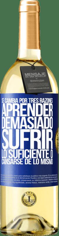 24,95 € Envío gratis   Vino Blanco Edición WHITE Se cambia por tres razones. Aprender demasiado, sufrir lo suficiente o cansarse de lo mismo Etiqueta Azul. Etiqueta personalizable Vino joven Cosecha 2020 Verdejo