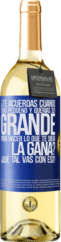 29,95 € Free Shipping | White Wine WHITE Edition do you remember when you were little and you wanted to be big to do whatever you wanted? How are you doing with that? Blue Label. Customizable label Young wine Harvest 2020 Verdejo