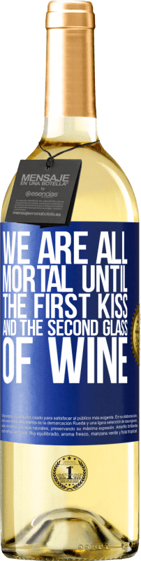 24,95 € Free Shipping | White Wine WHITE Edition We are all mortal until the first kiss and the second glass of wine Blue Label. Customizable label Young wine Harvest 2020 Verdejo