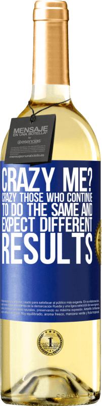 24,95 € Free Shipping   White Wine WHITE Edition crazy me? Crazy those who continue to do the same and expect different results Blue Label. Customizable label Young wine Harvest 2020 Verdejo