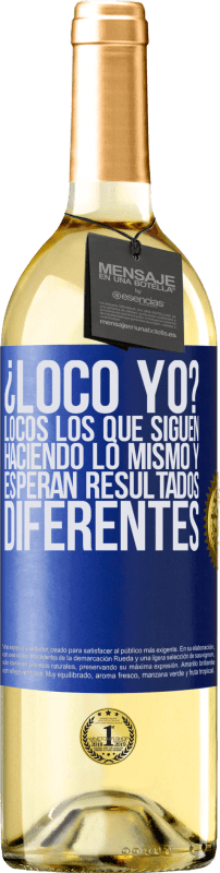 29,95 € Free Shipping | White Wine WHITE Edition crazy me? Crazy those who continue to do the same and expect different results Blue Label. Customizable label Young wine Harvest 2020 Verdejo