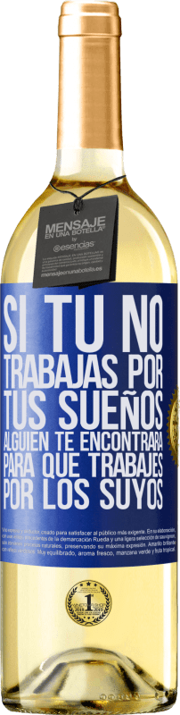 29,95 € Free Shipping | White Wine WHITE Edition If you don't work for your dreams, someone will find you to work for theirs Blue Label. Customizable label Young wine Harvest 2020 Verdejo