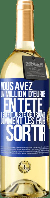 24,95 € Envoi gratuit | Vin blanc Édition WHITE Vous avez un million d'euros en tête. Il suffit de trouver un moyen de le sortir Étiquette Bleue. Étiquette personnalisable Vin jeune Récolte 2020 Verdejo