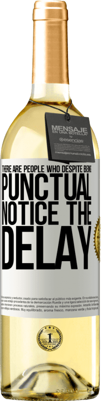 24,95 € Free Shipping | White Wine WHITE Edition There are people who, despite being punctual, notice the delay White Label. Customizable label Young wine Harvest 2020 Verdejo