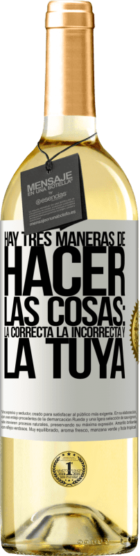 29,95 € Free Shipping | White Wine WHITE Edition There are three ways of doing things: the right one, the wrong one and yours White Label. Customizable label Young wine Harvest 2020 Verdejo
