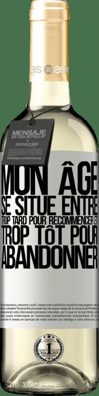 24,95 € Envoi gratuit   Vin blanc Édition WHITE Mon âge se situe entre ... Trop tard pour recommencer et ... trop tôt pour abandonner Étiquette Blanche. Étiquette personnalisable Vin jeune Récolte 2020 Verdejo
