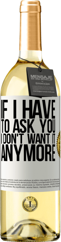 24,95 € Free Shipping | White Wine WHITE Edition If I have to ask you, I don't want it anymore White Label. Customizable label Young wine Harvest 2020 Verdejo