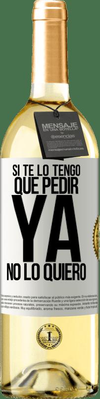 24,95 € Envío gratis | Vino Blanco Edición WHITE Si te lo tengo que pedir, ya no lo quiero Etiqueta Blanca. Etiqueta personalizable Vino joven Cosecha 2020 Verdejo