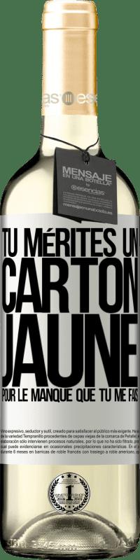 24,95 € Envoi gratuit   Vin blanc Édition WHITE Tu mérites un carton jaune pour le manque que tu me fais Étiquette Blanche. Étiquette personnalisable Vin jeune Récolte 2020 Verdejo
