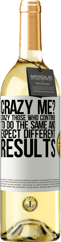 24,95 € Free Shipping   White Wine WHITE Edition crazy me? Crazy those who continue to do the same and expect different results White Label. Customizable label Young wine Harvest 2020 Verdejo